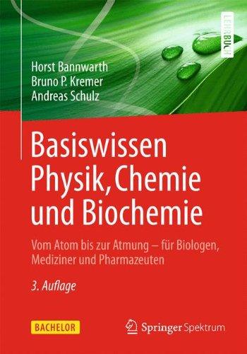 Basiswissen Physik, Chemie und Biochemie: Vom Atom bis zur Atmung - für Biologen, Mediziner und Pharmazeuten (Bachelor) -